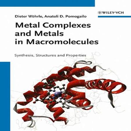 دانلود کتاب کمپلکس های فلزی و فلزات در ماکرومولکول ها : سنتز ، ساختار و خواص