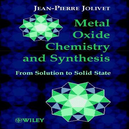دانلود کتاب شیمی اکسید فلزی و سنتز از حالت محلول به حالت جامد ، جولیوت ویرایش 3