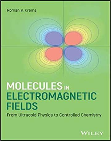 کتاب مولکول ها در میدان های الکترومغناطیسی: از فیزیک فوق العاده سرد به شیمی کنترل شده Krems