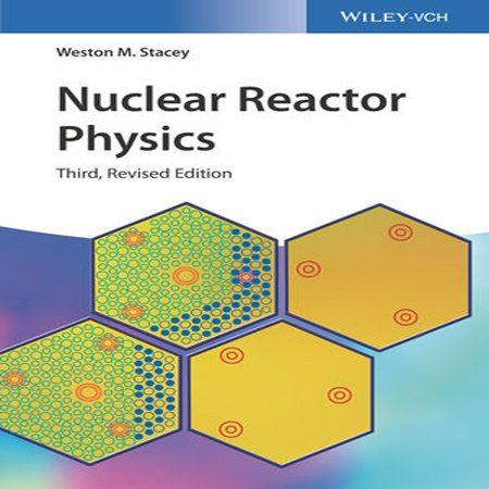کتاب فیزیک راکتور هسته ای ویرایش 3 سوم Weston M. Stacey