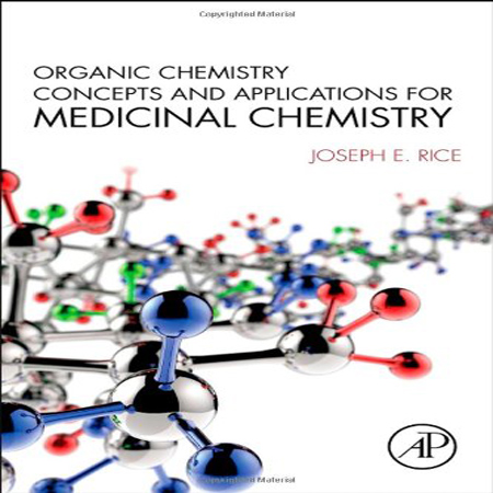 دانلود کتاب مفاهیم و کاربردهای شیمی آلی برای شیمی دارویی Joseph E. Rice ویرایش 1