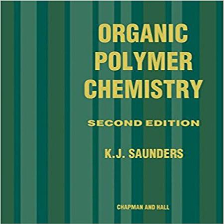 دانلود کتاب شیمی پلیمرهای آلی ویرایش 2 دوم K.J. Saunders