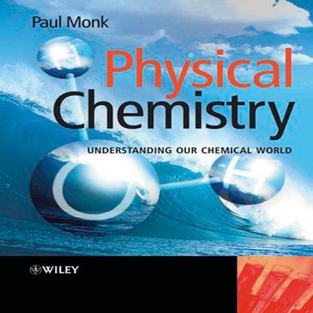 دانلود کتاب شیمی فیزیک مونک: درک دنیای شیمیایی ما Paul M. S. Monk