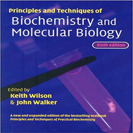 دانلود کتاب مبانی و تکنیک های بیوشیمی و زیست شناسی مولکولی واکر ویلسون ویرایش 6