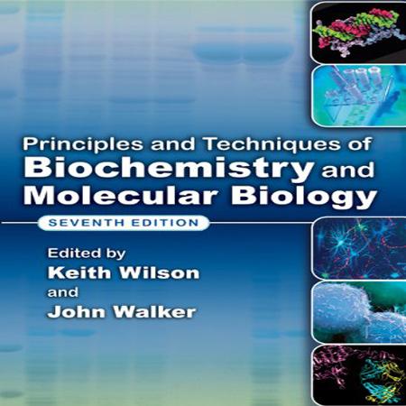دانلود کتاب اصول و تکنیک های بیوشیمی و بیولوژی مولکولی واکر ویلسون ویرایش 7 هفتم