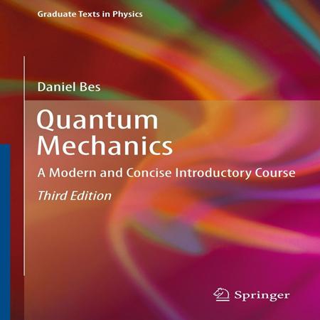 دانلود کتاب مکانیک کوانتومی: دوره مقدماتی مدرن و کوتاه ویرایش 3 سوم Daniel Bes