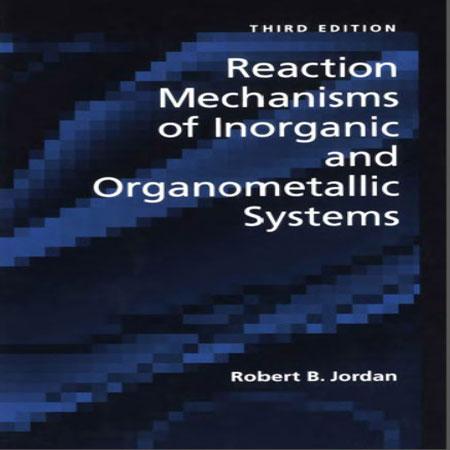 دانلود کتاب مکانیسم واکنش سیستم های معدنی و آلی فلزی جردن ویرایش 3 Robert B. Jordan
