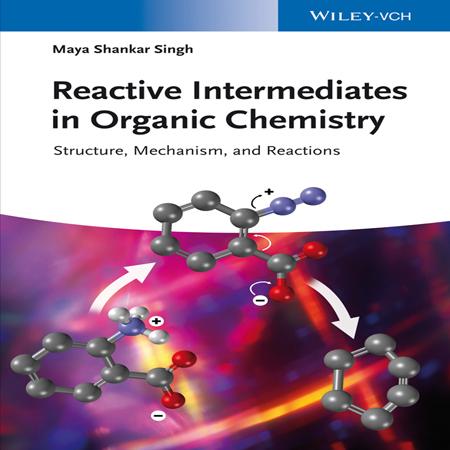 دانلود کتاب واسطه های واکنشی در شیمی آلی: ساختار، مکانیسم و واکنش ها Maya Shankar
