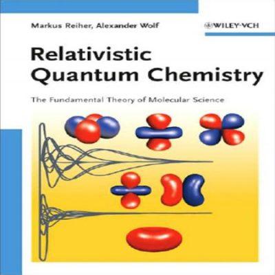 دانلود کتاب Relativistic Quantum Chemistry مبانی شیمی کوانتوم و نظریه دانش مولکولی