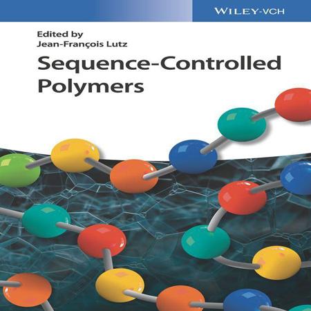 دانلود Sequence-Controlled Polymers کتاب پلیمرهای توالی کنترل شده Jean-Francois Lutz