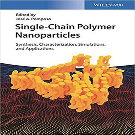 دانلود کتاب نانو ذرات پلیمر تک سلولی: سنتز، ویژگی، شبیه سازی و کاربردها José A. Pomposo