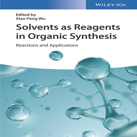 دانلود کتاب حلال ها به عنوان واکنش دهنده ها در سنتز آلی: واکنش ها و کاربردها Xiao-Feng Wu