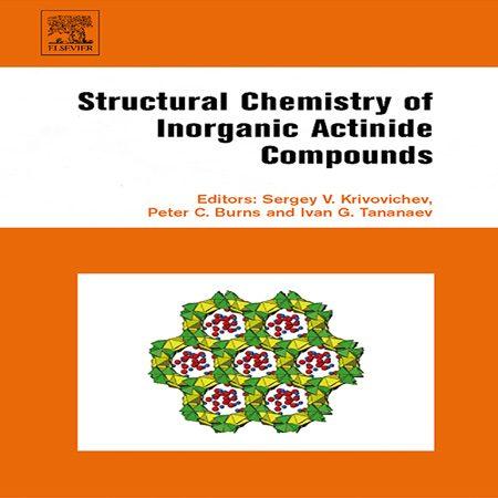 دانلود کتاب شیمی ساختاری ترکیبات اکتینید معدنی ویرایش 1 Sergey Krivovichev