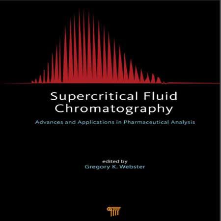 کتاب کروماتوگرافی سیال فوق بحرانی: پیشرفت و کاربرد در آنالیز دارویی Gregory K. Webster
