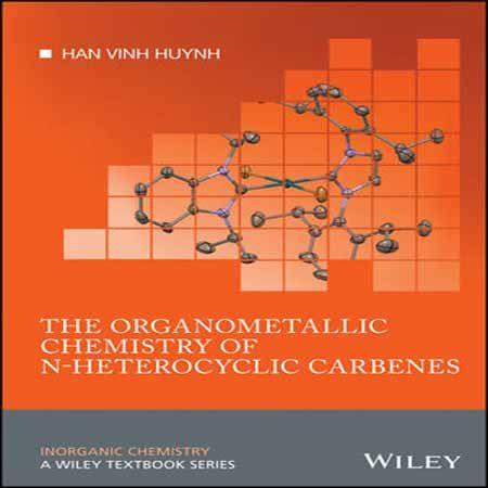 دانلود کتاب شیمی آلی فلزی کاربن های N-هتروسیکلیک Han Vinh Huynh