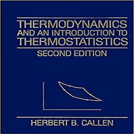 دانلود کتاب ترمودینامیک و مقدمه ای به ترموستاتیک ویرایش 2 دوم Herbert B. Callen
