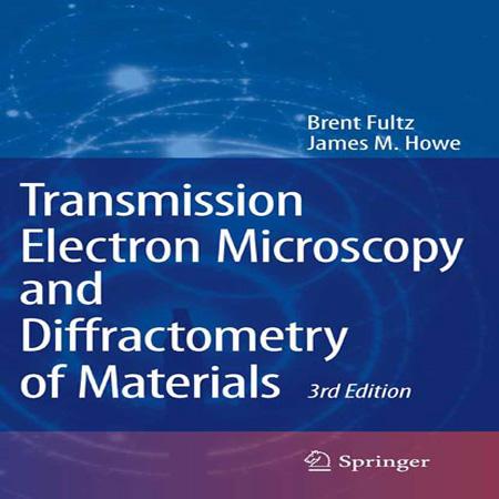 دانلود کتاب میکروسکوپ الکترونی عبوری و دیفرکتومتری مواد ویرایش 3 Brent Fultz